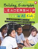 Building Everyday Leadership in All Kids: An Elementary Curriculum to Promote Attitudes and Actions for Respect and Success