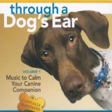 Through a Dog's Ear: Music to Calm Your Canine Companion, Volume 1