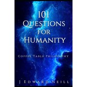 Coffee Table Philosophy: 101 Questions for Humanity: Coffee Table Philosophy (Paperback)