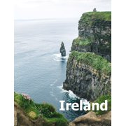 Ireland: Coffee Table Photography Travel Picture Book Album Of An Irish Island Country And Dublin City Large Size Photos Cover (Paperback)