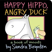 Happy Hippo Angry Duck A Book of Moods (Board Book)